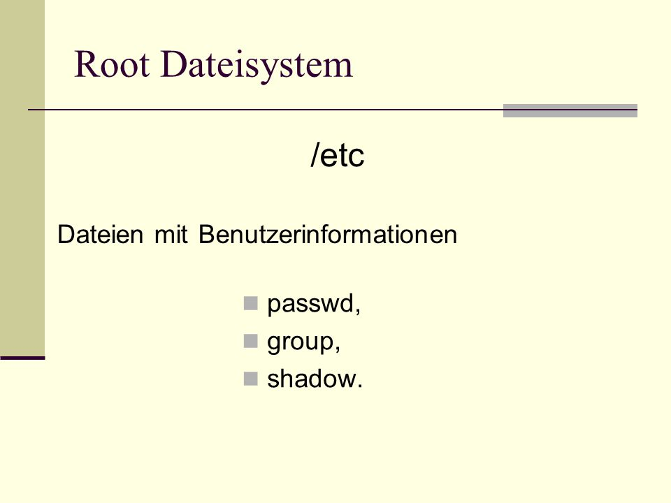 Root Dateisystem /etc Dateien mit Benutzerinformationen passwd, group,