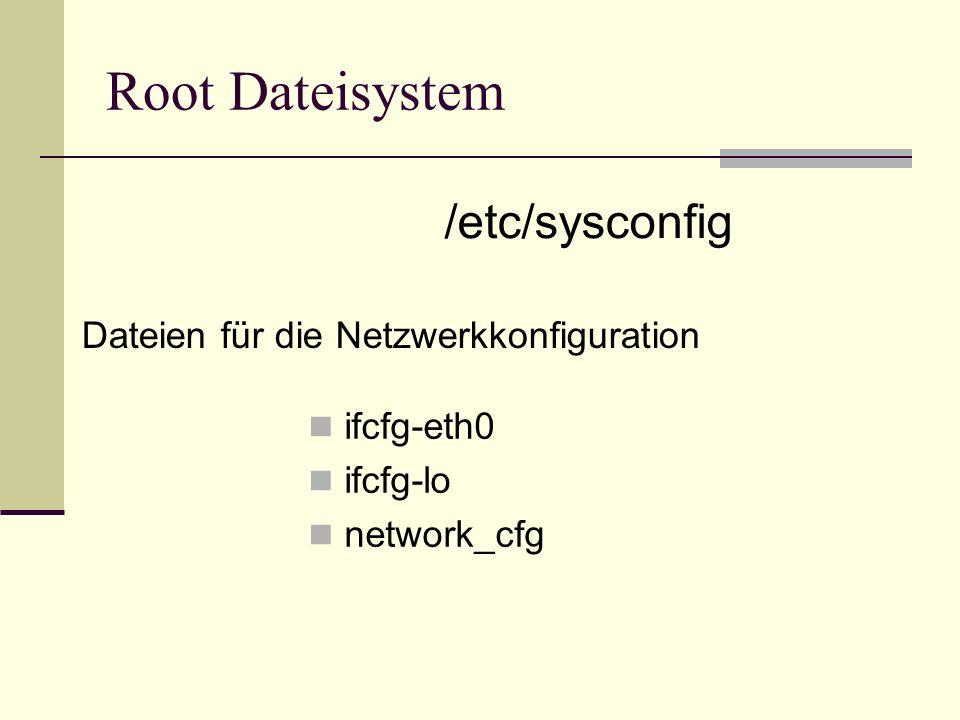 Root Dateisystem /etc/sysconfig Dateien für die Netzwerkkonfiguration