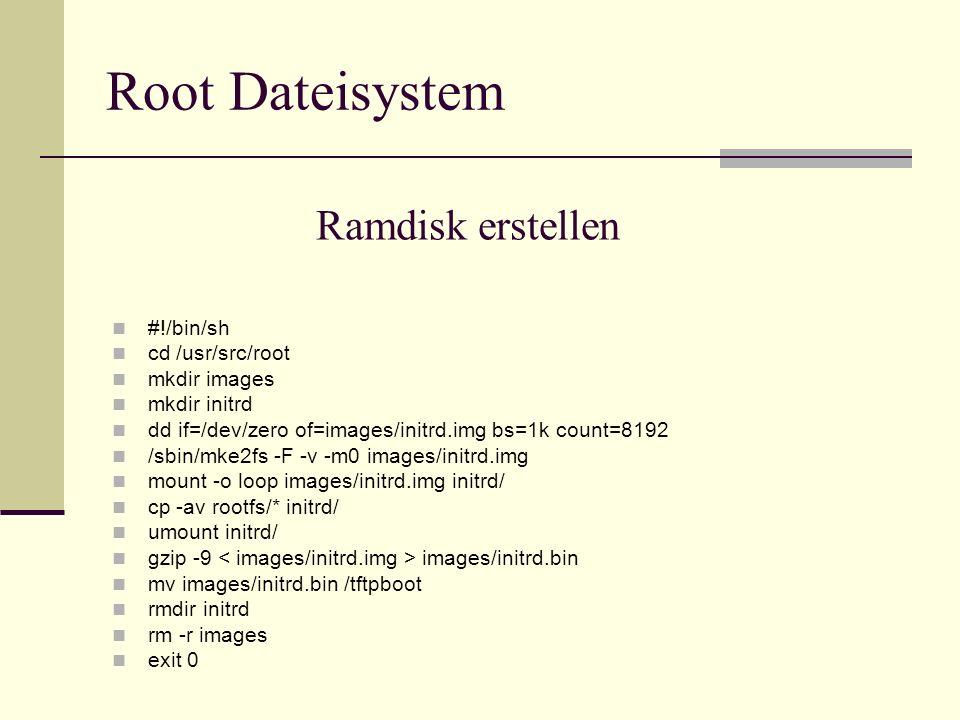 Root Dateisystem Ramdisk erstellen #!/bin/sh cd /usr/src/root