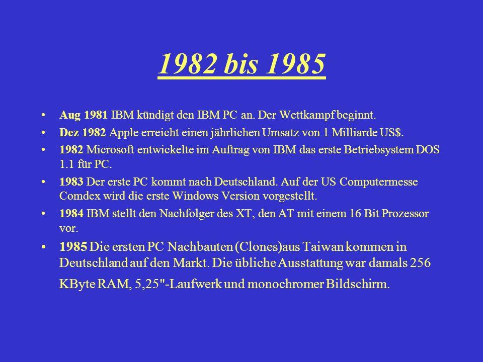 1982 bis 1985 Aug 1981 IBM kündigt den IBM PC an. Der Wettkampf beginnt. Dez 1982 Apple erreicht einen jährlichen Umsatz von 1 Milliarde US$.