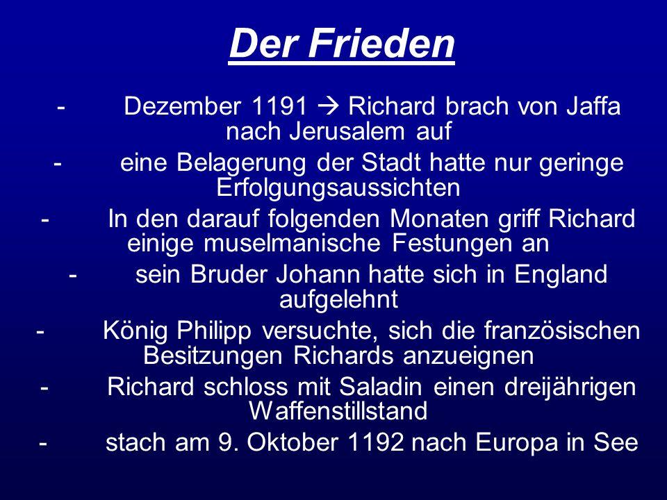 Der Frieden - Dezember 1191  Richard brach von Jaffa nach Jerusalem auf. - eine Belagerung der Stadt hatte nur geringe Erfolgungsaussichten.