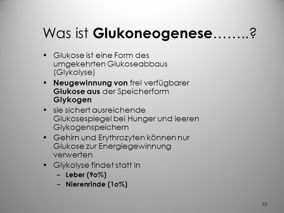 Was ist Glukoneogenese……..