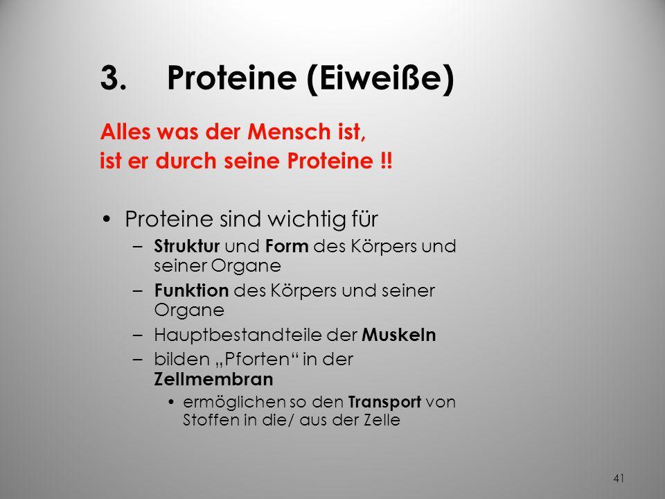 3. Proteine (Eiweiße) Alles was der Mensch ist,