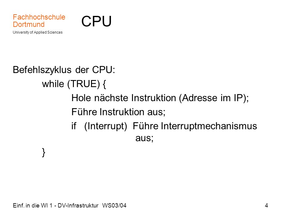 CPU Befehlszyklus der CPU: while (TRUE) {