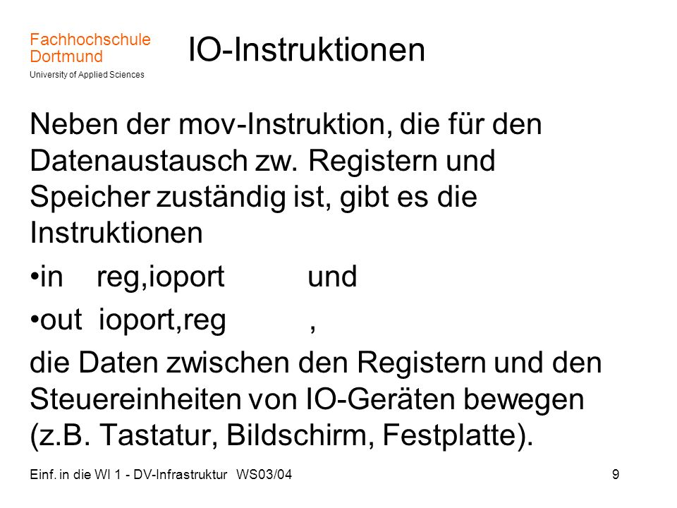 IO-Instruktionen Neben der mov-Instruktion, die für den Datenaustausch zw. Registern und Speicher zuständig ist, gibt es die Instruktionen.