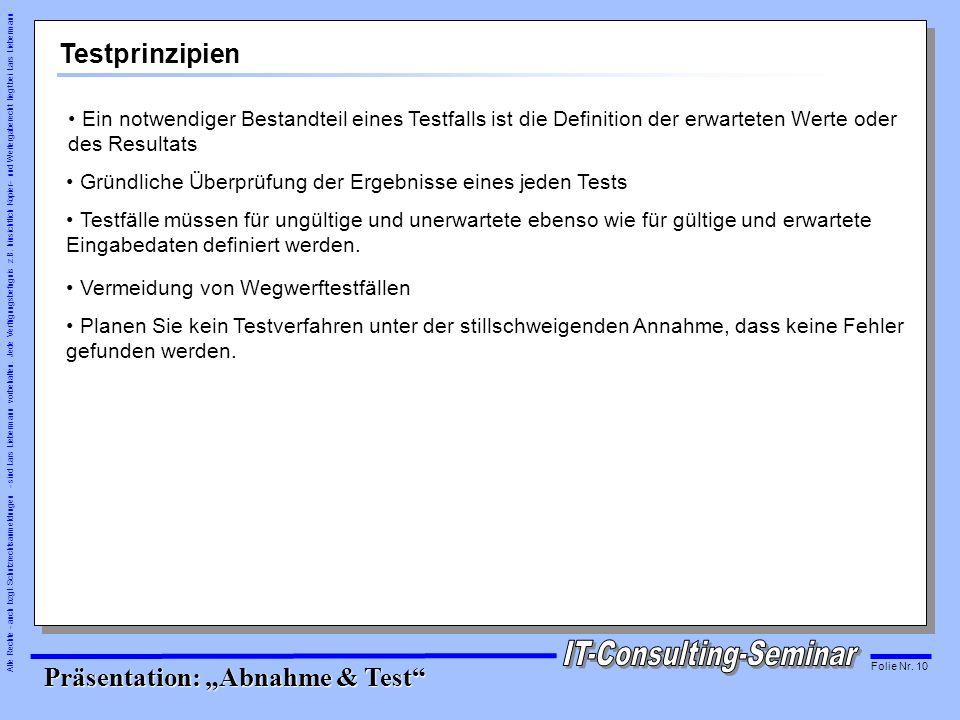 Testprinzipien Ein notwendiger Bestandteil eines Testfalls ist die Definition der erwarteten Werte oder des Resultats.
