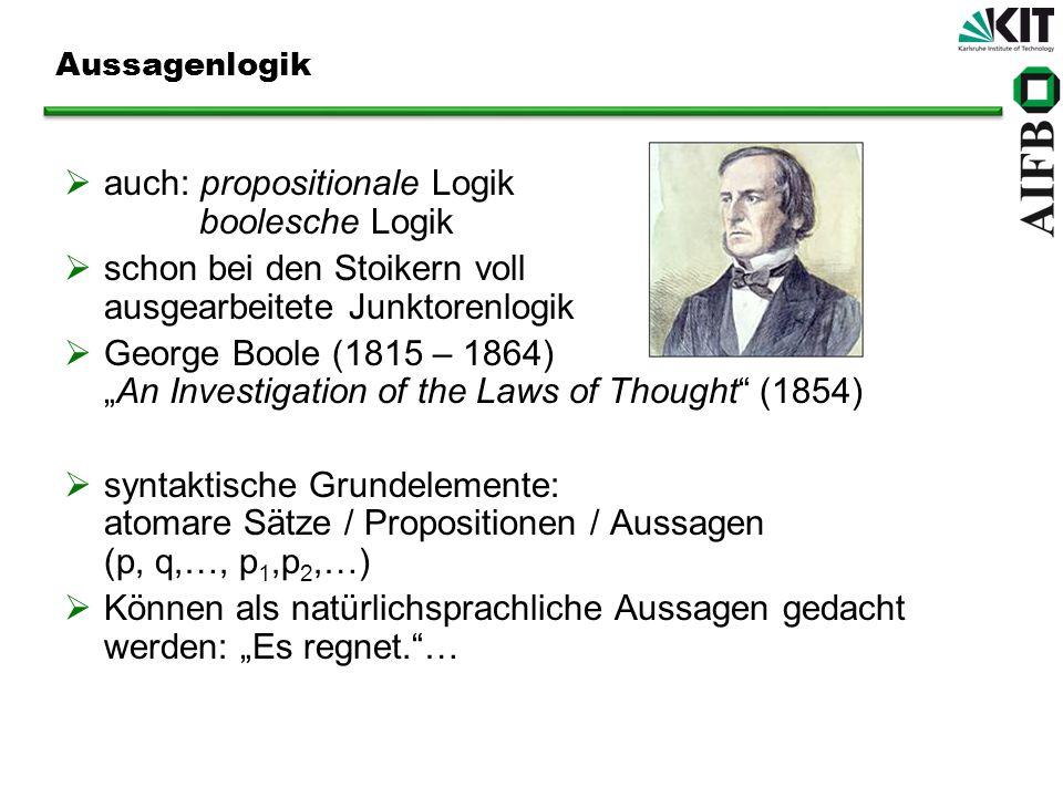 auch: propositionale Logik boolesche Logik