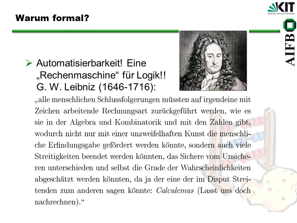 """Warum formal Automatisierbarkeit! Eine """"Rechenmaschine für Logik!! G. W. Leibniz (1646-1716):"""