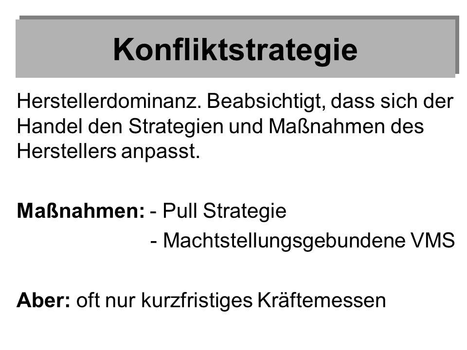 KonfliktstrategieHerstellerdominanz. Beabsichtigt, dass sich der Handel den Strategien und Maßnahmen des Herstellers anpasst.