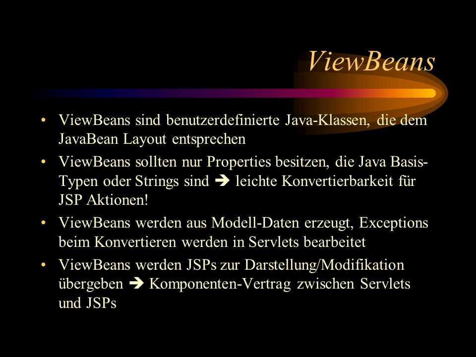 ViewBeans ViewBeans sind benutzerdefinierte Java-Klassen, die dem JavaBean Layout entsprechen.
