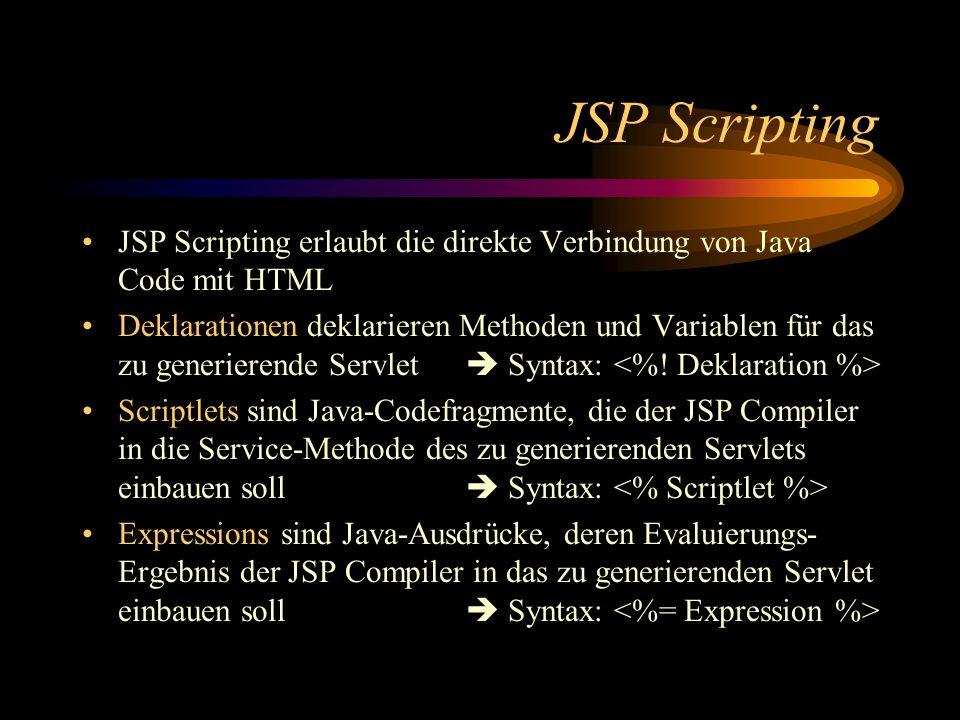JSP Scripting JSP Scripting erlaubt die direkte Verbindung von Java Code mit HTML.