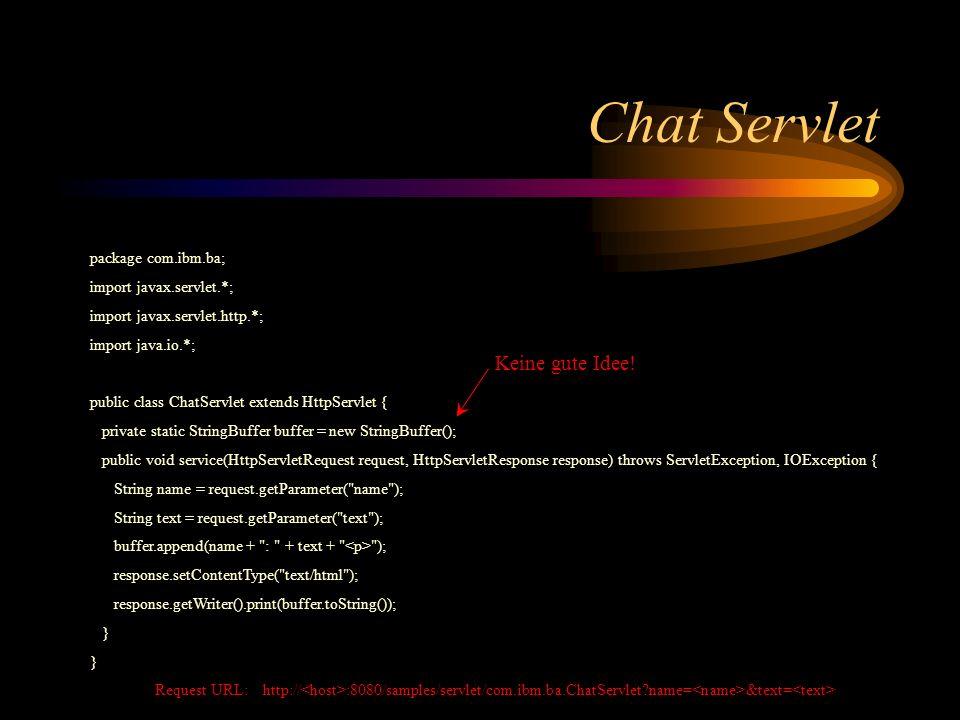 Chat Servlet Keine gute Idee! package com.ibm.ba;
