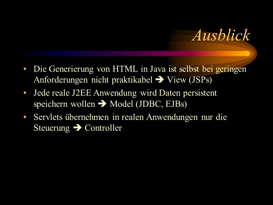 Ausblick Die Generierung von HTML in Java ist selbst bei geringen Anforderungen nicht praktikabel  View (JSPs)