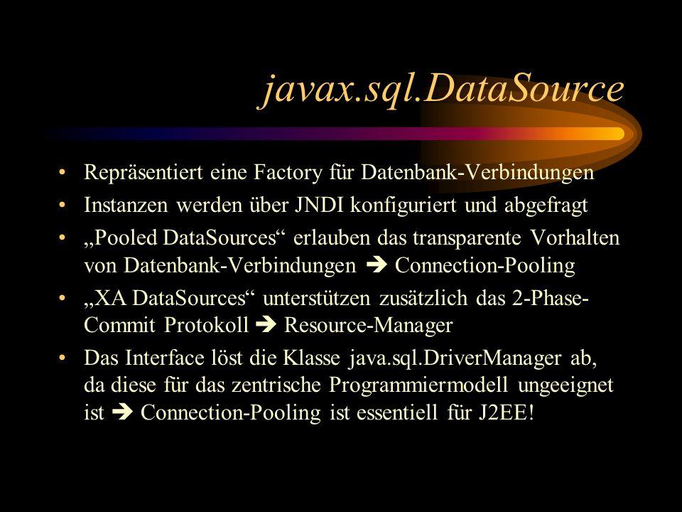 javax.sql.DataSource Repräsentiert eine Factory für Datenbank-Verbindungen. Instanzen werden über JNDI konfiguriert und abgefragt.
