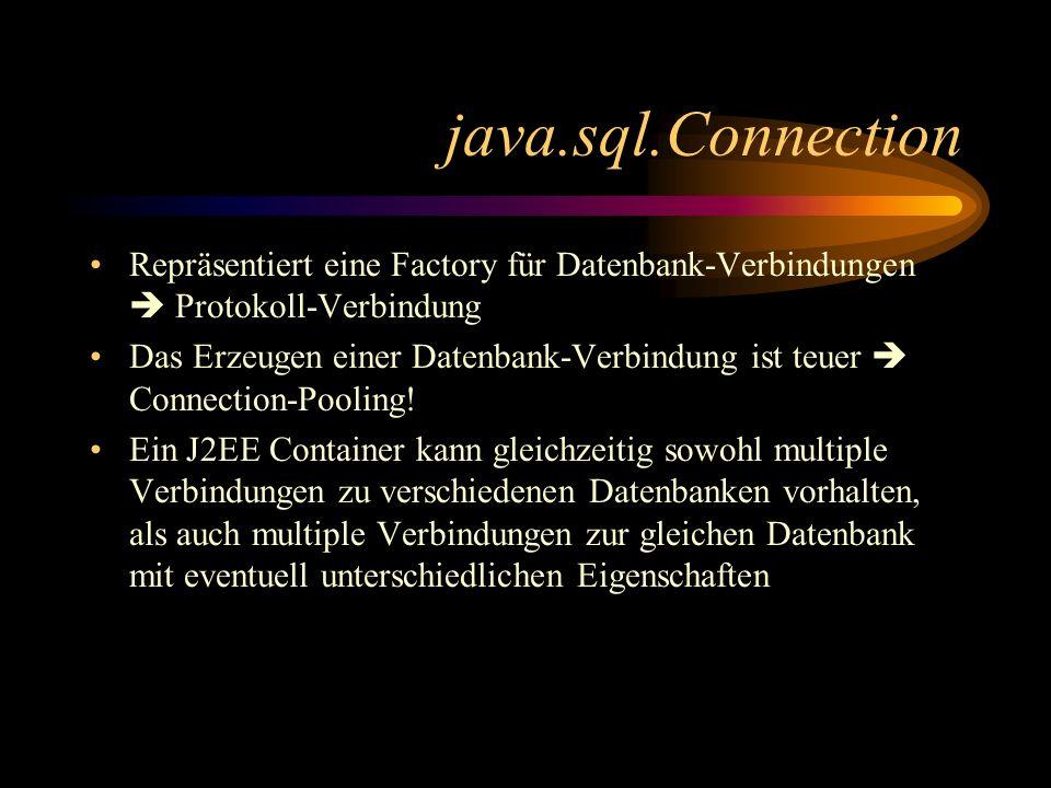 java.sql.Connection Repräsentiert eine Factory für Datenbank-Verbindungen  Protokoll-Verbindung.