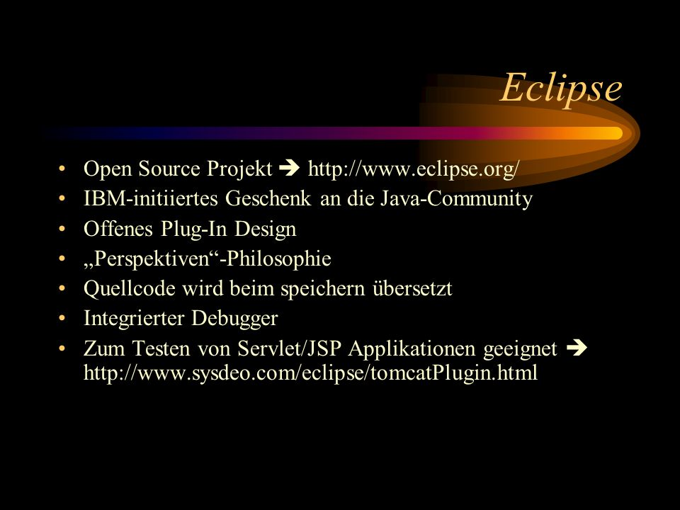 Eclipse Open Source Projekt  http://www.eclipse.org/