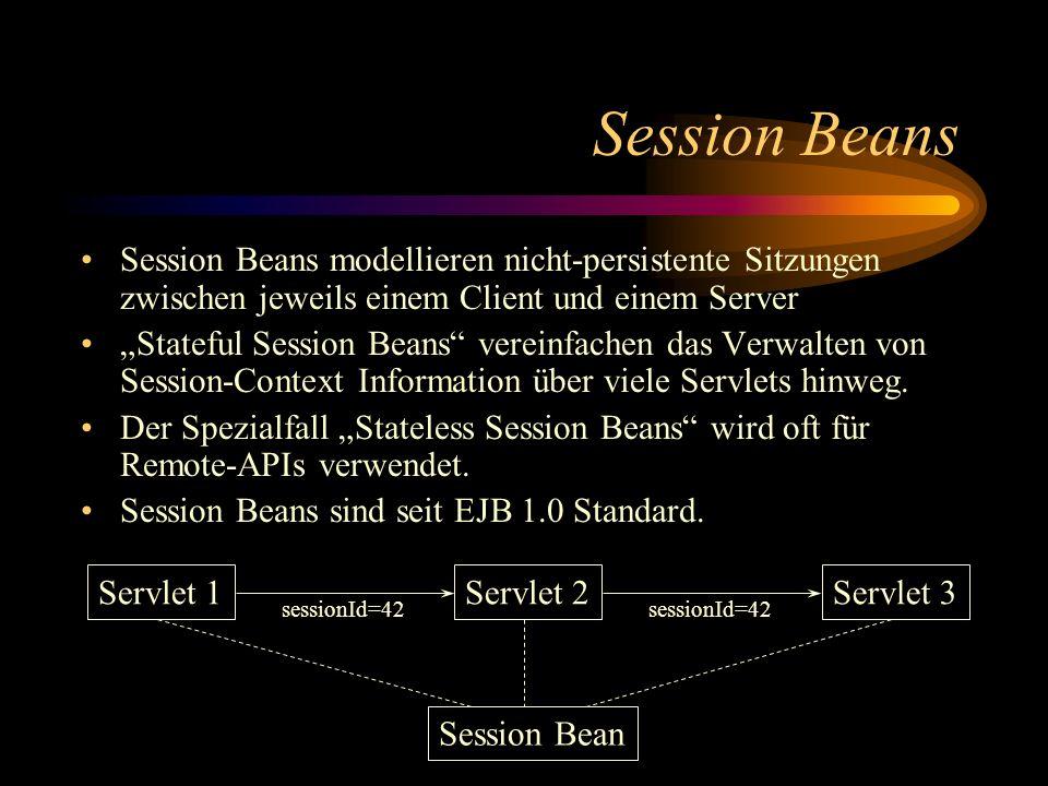 Session Beans Session Beans modellieren nicht-persistente Sitzungen zwischen jeweils einem Client und einem Server.