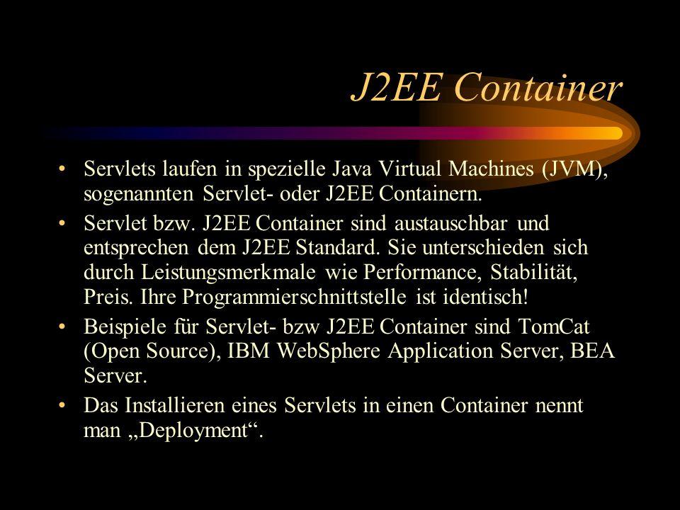 J2EE Container Servlets laufen in spezielle Java Virtual Machines (JVM), sogenannten Servlet- oder J2EE Containern.