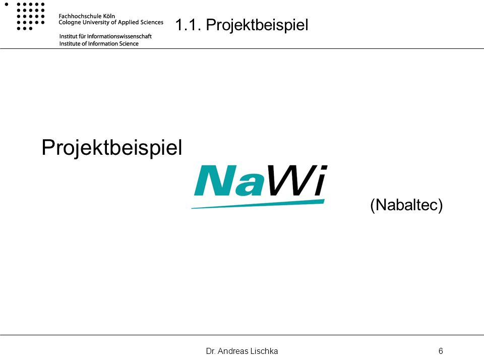 1.1. Projektbeispiel Projektbeispiel (Nabaltec) Dr. Andreas Lischka