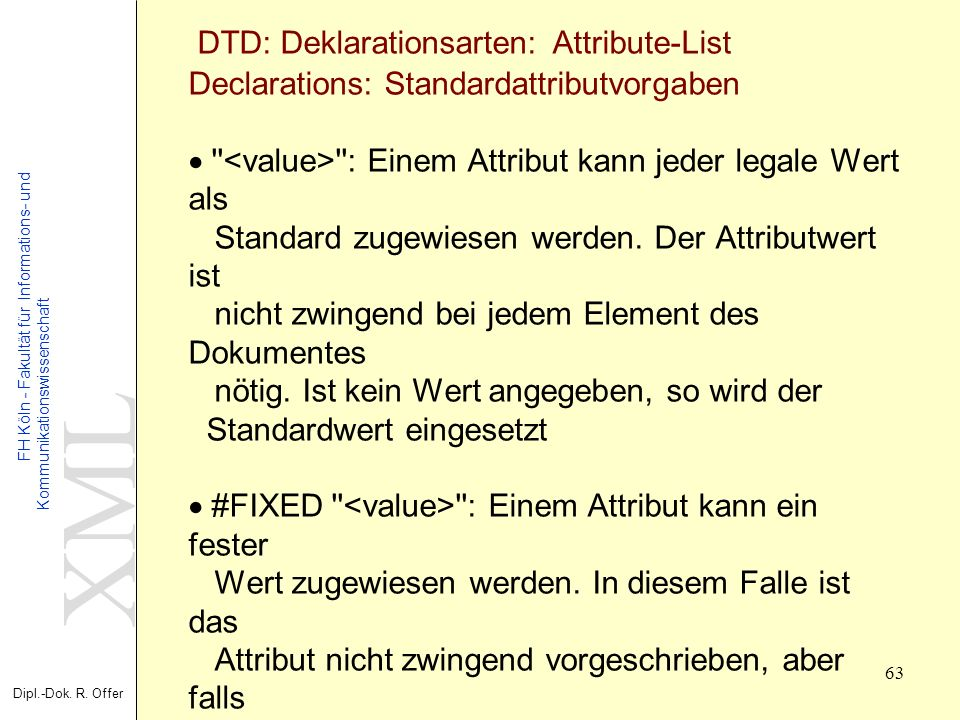 XML - Extensible Markup Language DTD: Deklarationsarten: Attribute-List Declarations: Standardattributvorgaben · <value> : Einem Attribut kann jeder legale Wert als Standard zugewiesen werden.