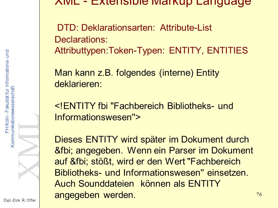 XML - Extensible Markup Language DTD: Deklarationsarten: Attribute-List Declarations: Attributtypen:Token-Typen: ENTITY, ENTITIES Man kann z.B.