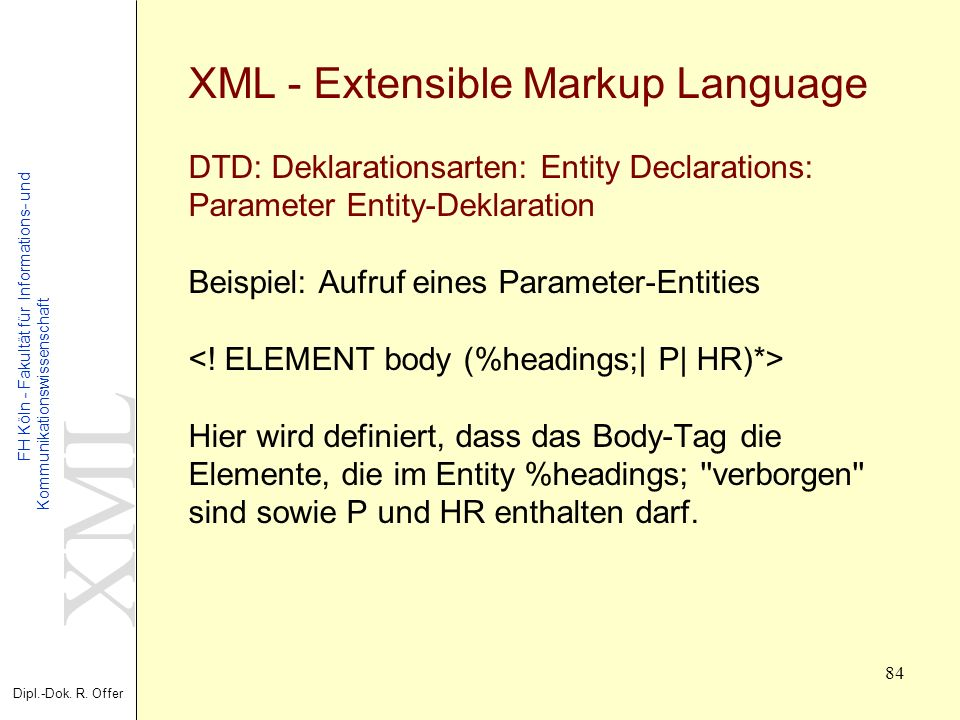XML - Extensible Markup Language DTD: Deklarationsarten: Entity Declarations: Parameter Entity-Deklaration Beispiel: Aufruf eines Parameter-Entities <.