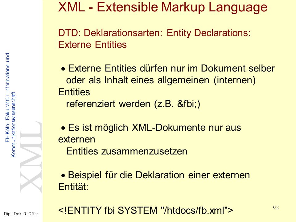 XML - Extensible Markup Language DTD: Deklarationsarten: Entity Declarations: Externe Entities · Externe Entities dürfen nur im Dokument selber oder als Inhalt eines allgemeinen (internen) Entities referenziert werden (z.B.