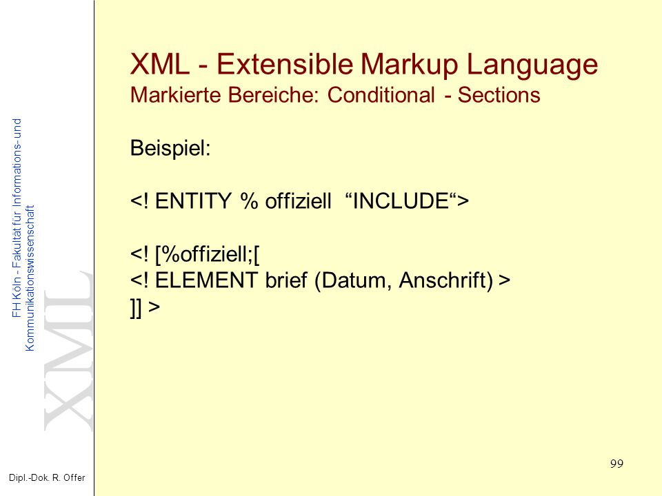 XML - Extensible Markup Language Markierte Bereiche: Conditional - Sections Beispiel: <.