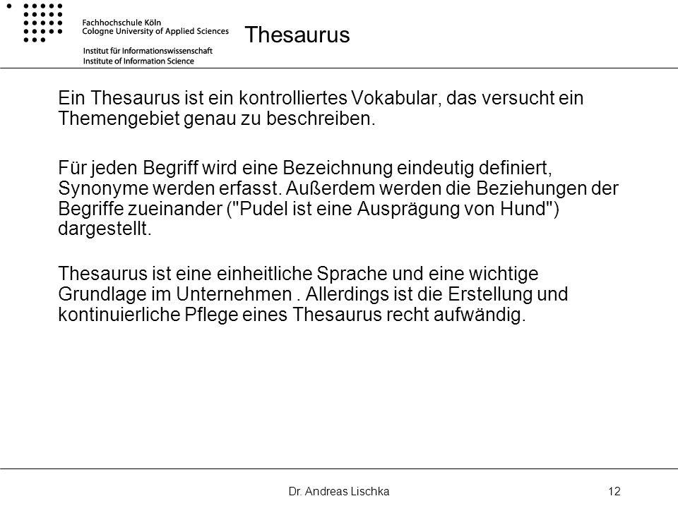 Thesaurus Ein Thesaurus ist ein kontrolliertes Vokabular, das versucht ein Themengebiet genau zu beschreiben.