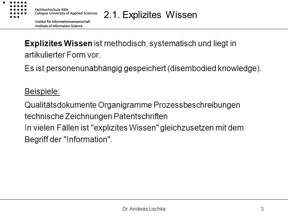 2.1. Explizites Wissen Explizites Wissen ist methodisch, systematisch und liegt in artikulierter Form vor.