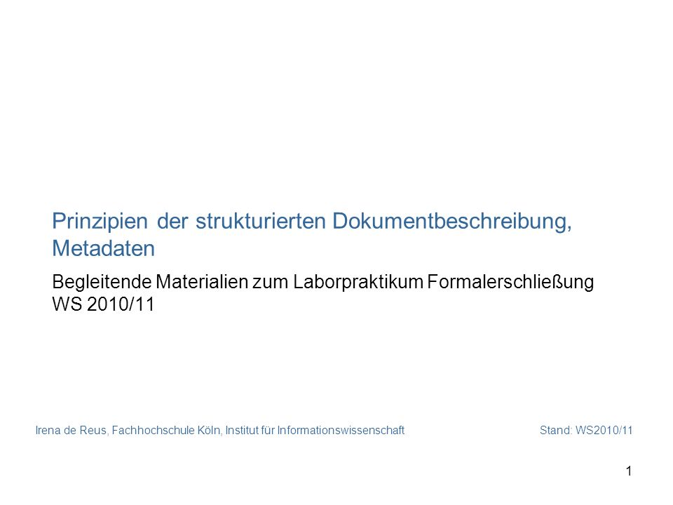 Prinzipien der strukturierten Dokumentbeschreibung, Metadaten Begleitende Materialien zum Laborpraktikum Formalerschließung WS 2010/11