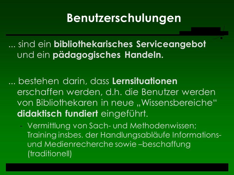 Benutzerschulungen ... sind ein bibliothekarisches Serviceangebot und ein pädagogisches Handeln.