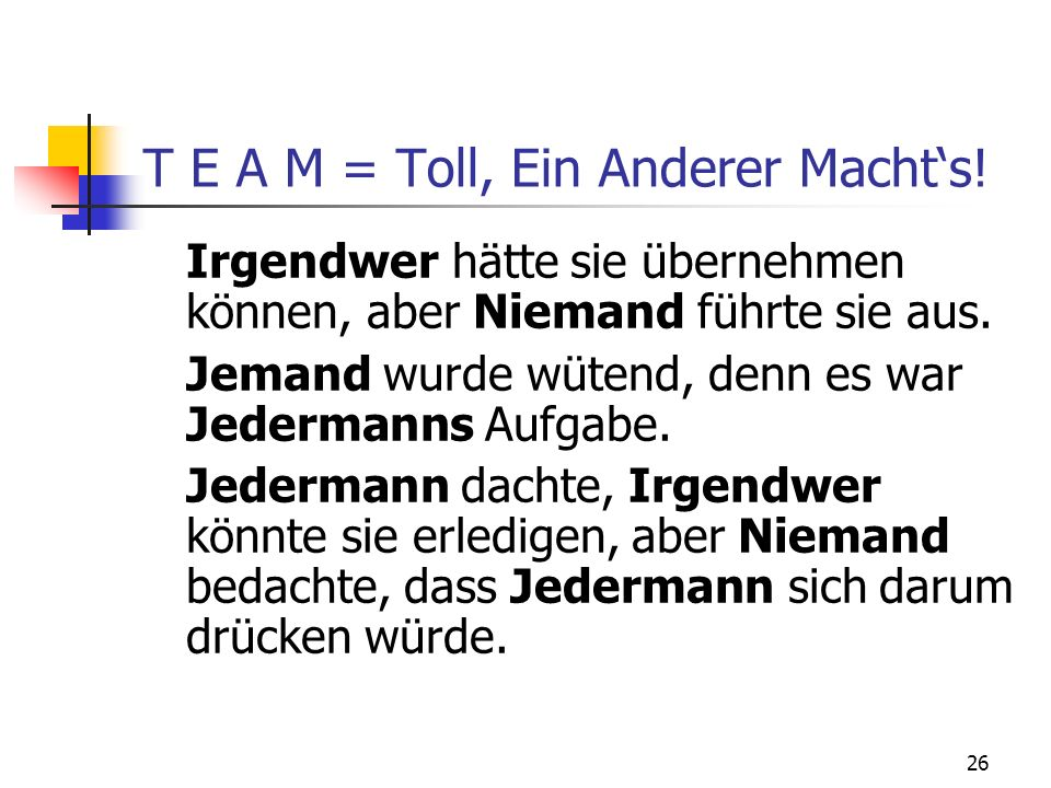 T E A M = Toll, Ein Anderer Macht's!