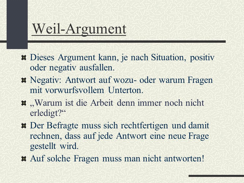 Weil-Argument Dieses Argument kann, je nach Situation, positiv oder negativ ausfallen.