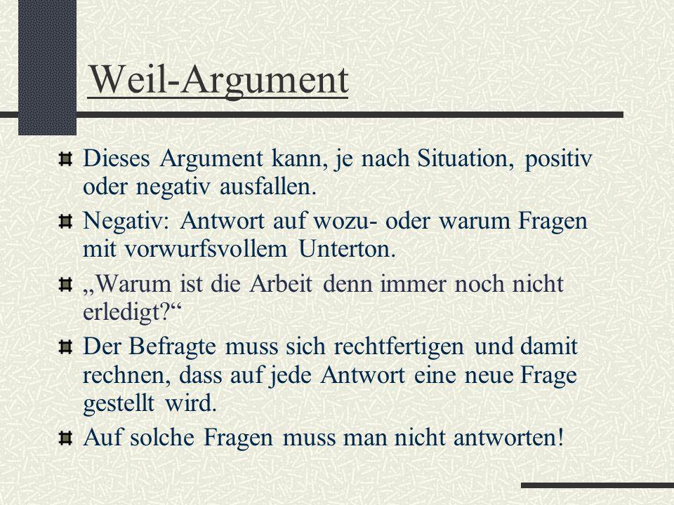 Weil-ArgumentDieses Argument kann, je nach Situation, positiv oder negativ ausfallen.