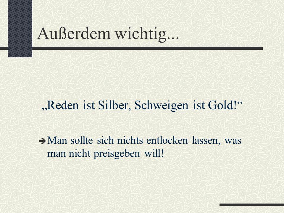"""""""Reden ist Silber, Schweigen ist Gold!"""