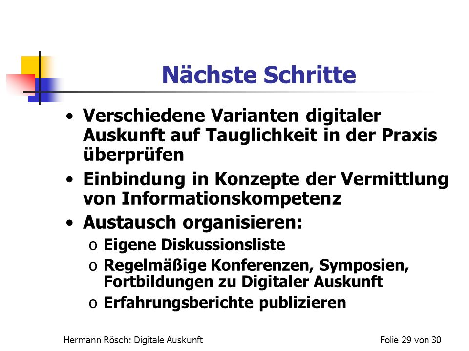 Nächste Schritte Verschiedene Varianten digitaler Auskunft auf Tauglichkeit in der Praxis überprüfen.