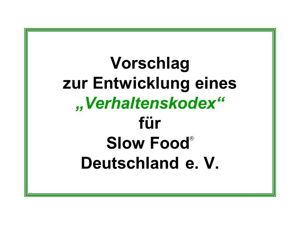 """Vorschlag zur Entwicklung eines """"Verhaltenskodex für Slow Food® Deutschland e. V."""
