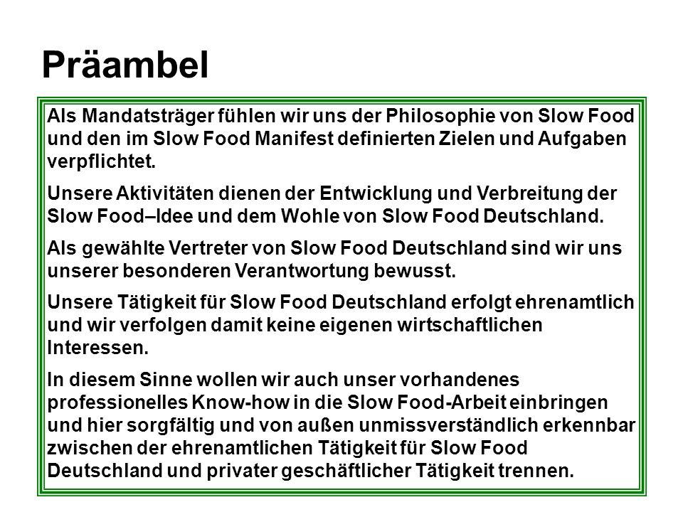 Präambel Als Mandatsträger fühlen wir uns der Philosophie von Slow Food und den im Slow Food Manifest definierten Zielen und Aufgaben verpflichtet.