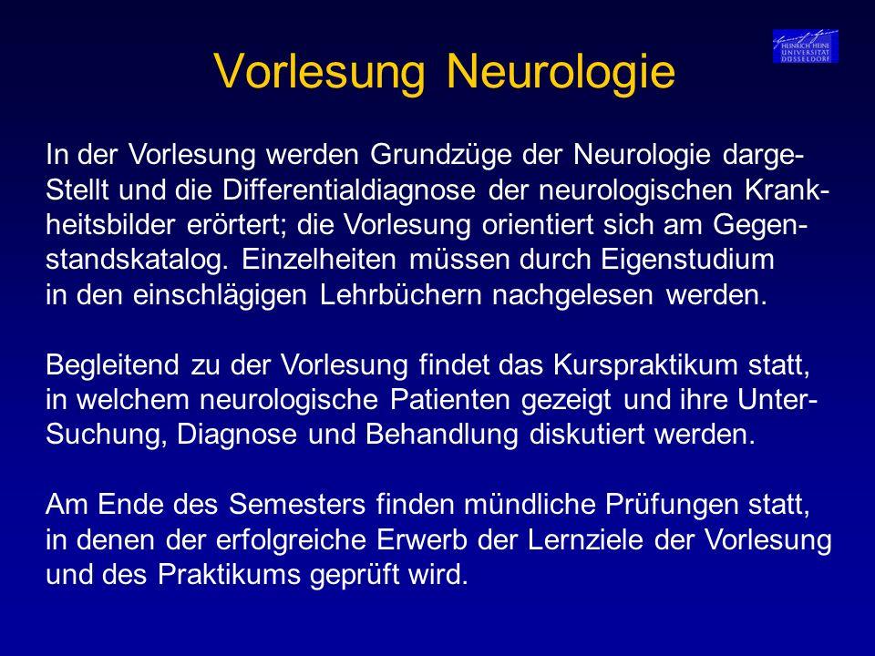 Vorlesung Neurologie In der Vorlesung werden Grundzüge der Neurologie darge- Stellt und die Differentialdiagnose der neurologischen Krank-