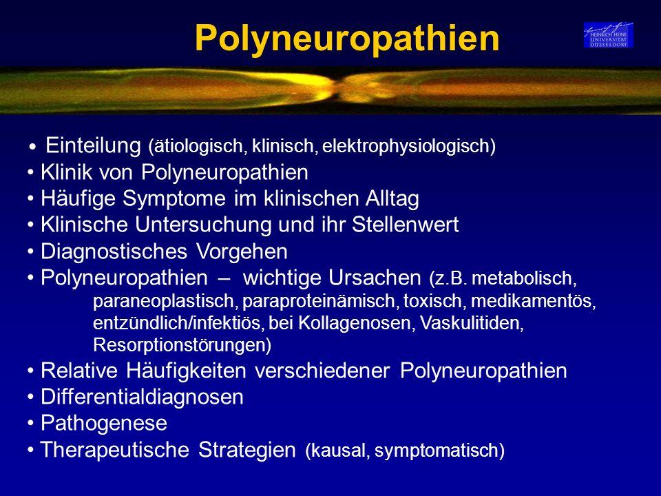 Polyneuropathien Einteilung (ätiologisch, klinisch, elektrophysiologisch) Klinik von Polyneuropathien.