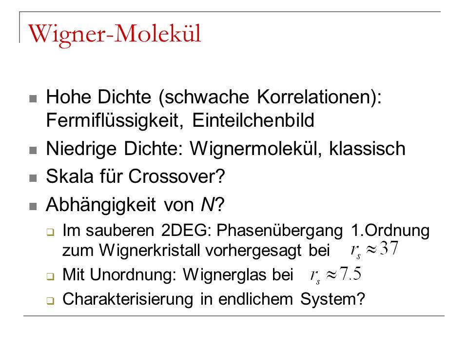 Wigner-MolekülHohe Dichte (schwache Korrelationen): Fermiflüssigkeit, Einteilchenbild. Niedrige Dichte: Wignermolekül, klassisch.