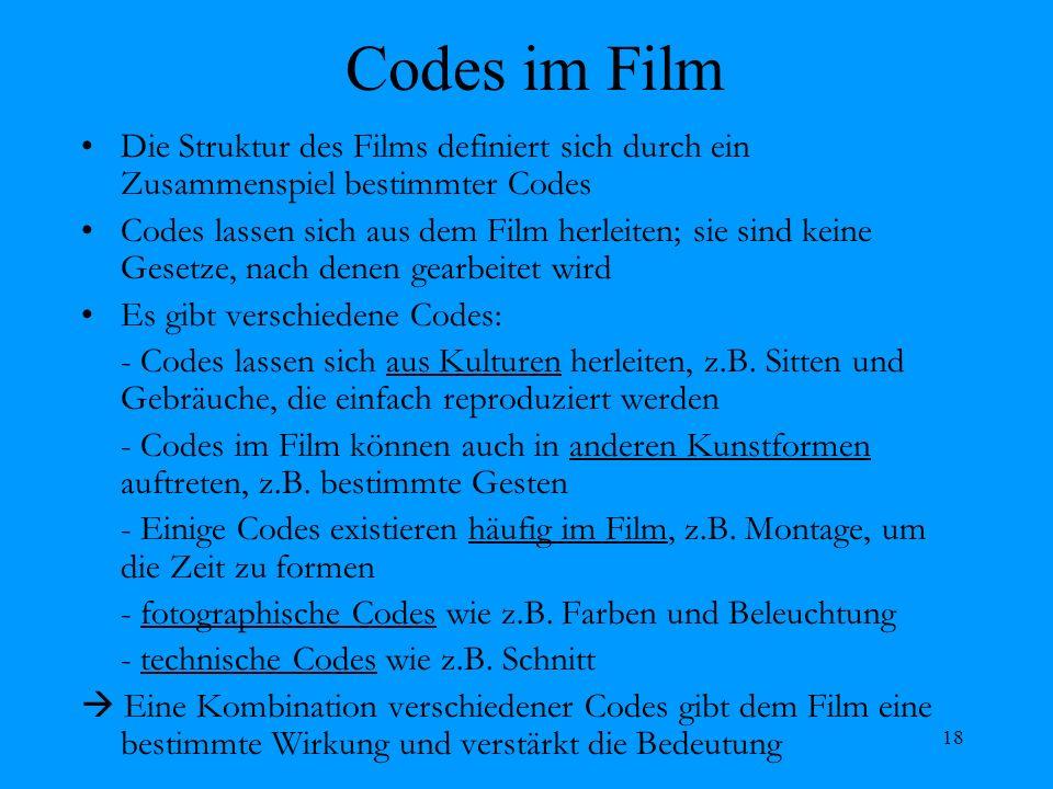 Codes im Film Die Struktur des Films definiert sich durch ein Zusammenspiel bestimmter Codes.