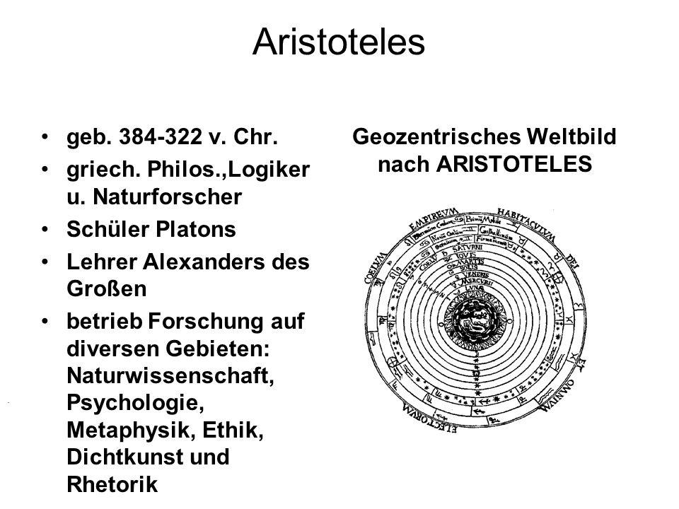 Aristoteles geb. 384-322 v. Chr. griech. Philos.,Logiker u. Naturforscher. Schüler Platons. Lehrer Alexanders des Großen.
