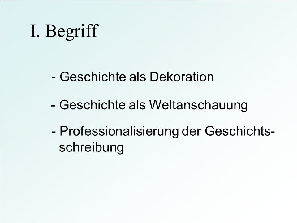 I. Begriff - Geschichte als Dekoration - Geschichte als Weltanschauung