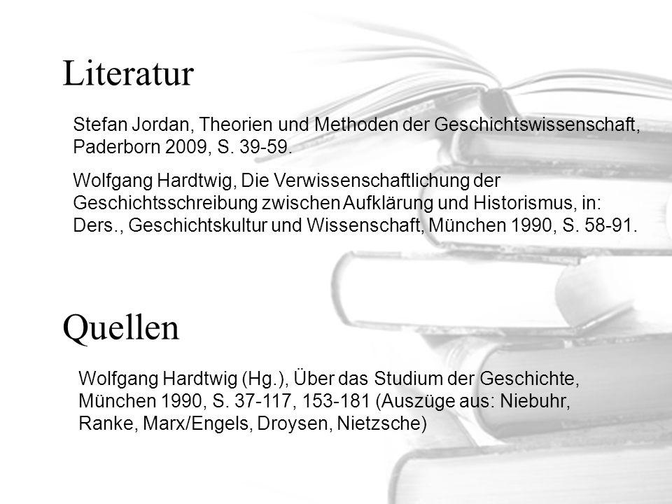 Literatur Stefan Jordan, Theorien und Methoden der Geschichtswissenschaft, Paderborn 2009, S. 39-59.