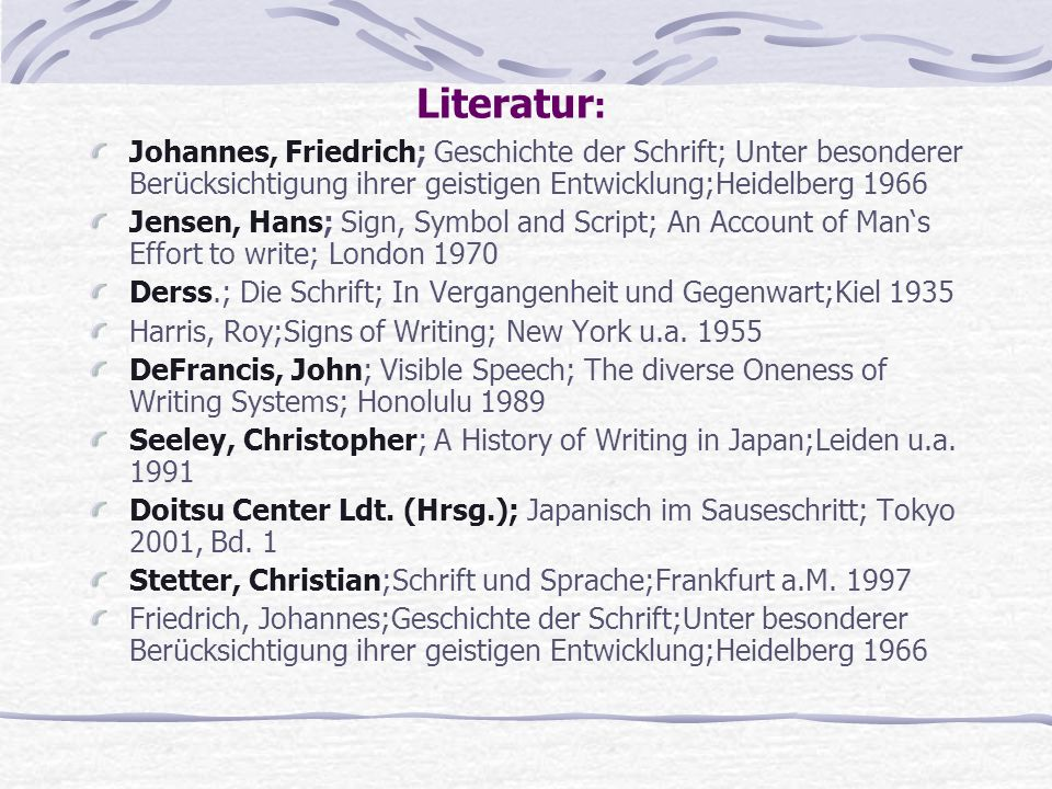 Literatur: Johannes, Friedrich; Geschichte der Schrift; Unter besonderer Berücksichtigung ihrer geistigen Entwicklung;Heidelberg 1966.
