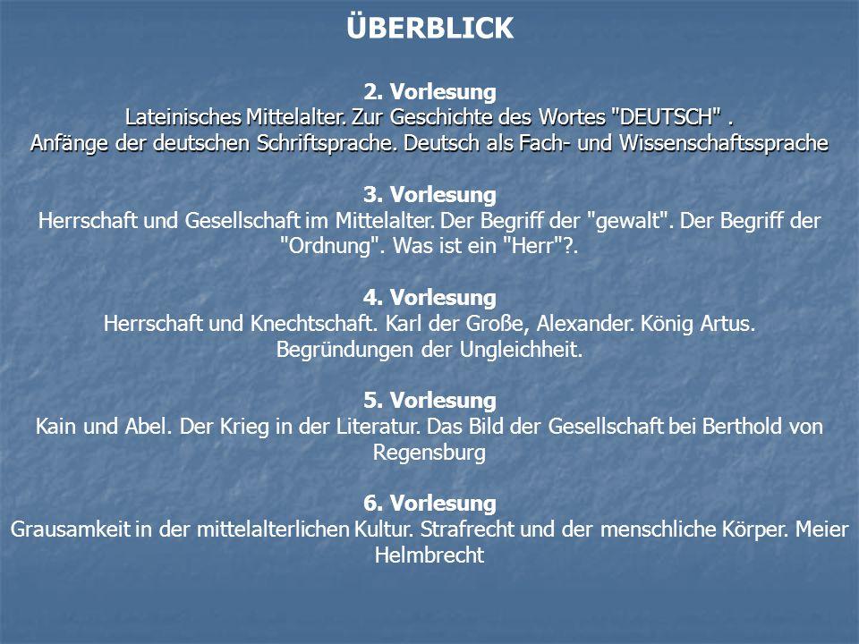 ÜBERBLICK 2. Vorlesung. Lateinisches Mittelalter. Zur Geschichte des Wortes DEUTSCH .