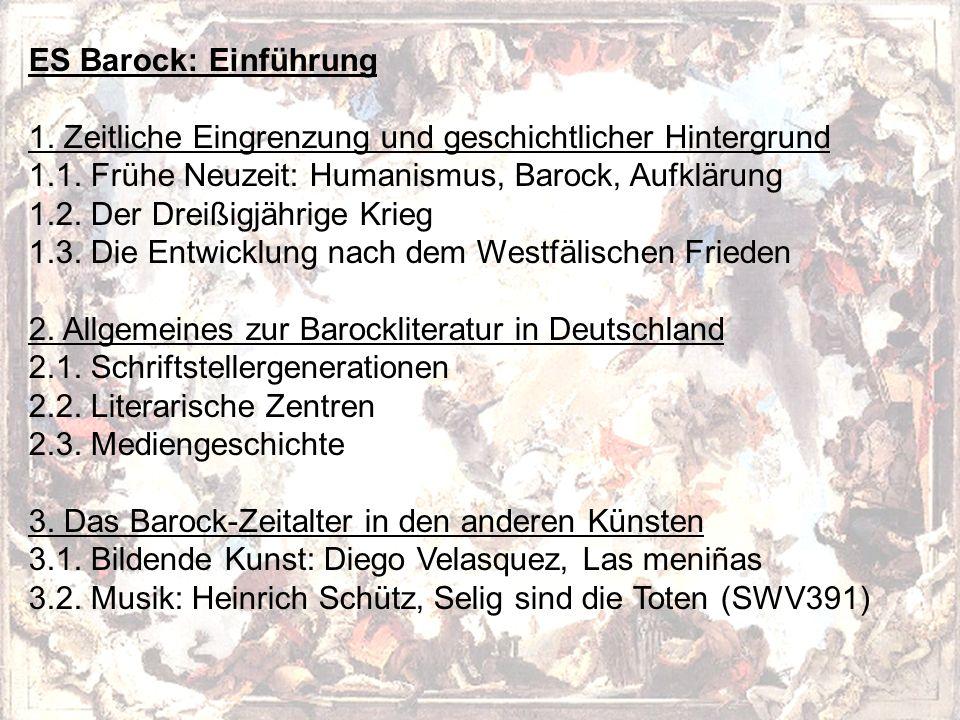 ES Barock: Einführung 1. Zeitliche Eingrenzung und geschichtlicher Hintergrund. 1.1. Frühe Neuzeit: Humanismus, Barock, Aufklärung.