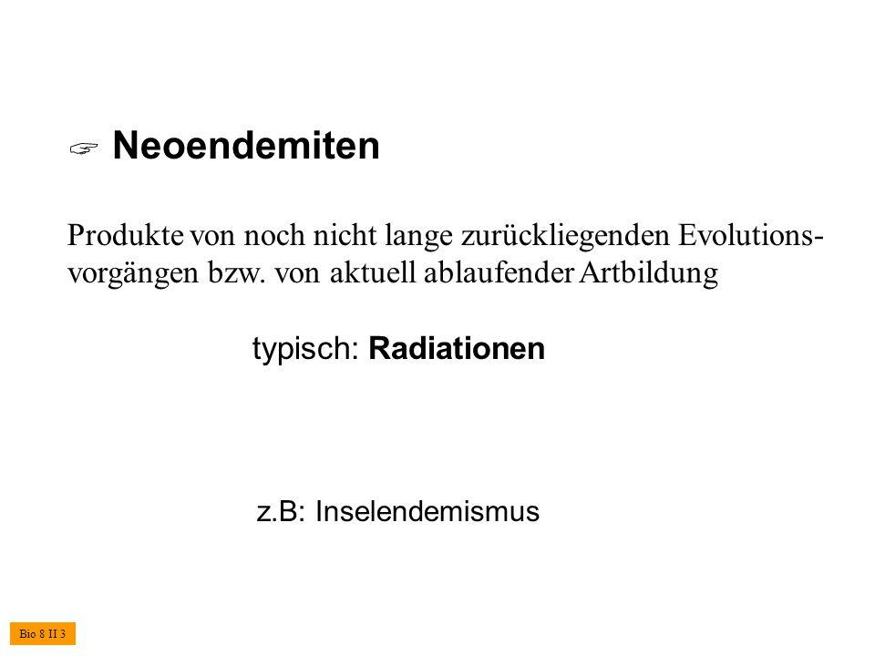  Neoendemiten Produkte von noch nicht lange zurückliegenden Evolutions-vorgängen bzw. von aktuell ablaufender Artbildung.